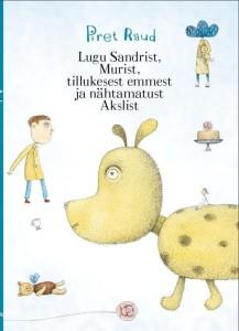 """Piret Raud. """"Lugu Sandrist, Murist, tillukesest emmest ja nähtamatust Akslist"""". Tänapäev, 2015, autori illustratsioonid"""