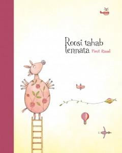 """Piret Raud. """"Roosi tahab lennata"""". Mustvalge Kirjastus, 2013, autori illustratsioonid"""