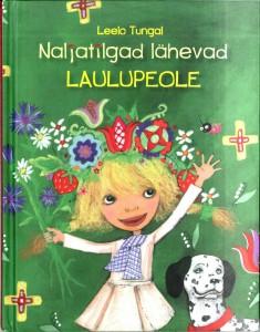 """Leelo Tungal. """"Naljatilgad lähevad laulupeole"""". Menu Kirjastus, 2009, illustreerinud Kirke Kangro"""