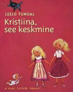 """Leelo Tungal. """"Kristiina, see keskmine"""". Tänapäev 2008, illustreerinud Kirke Kangro"""