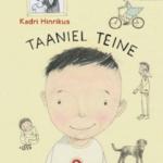 """Kadri Hinrikus. """"Taaniel Teine"""". Tammerraamat, 2015, illustreerinud Anu Kalm"""