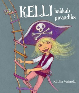 """Kätlin Vainola. """"Kelli hakkab piraadiks"""". Pegasus, 2014, illustreerinud Kirke Kangro"""