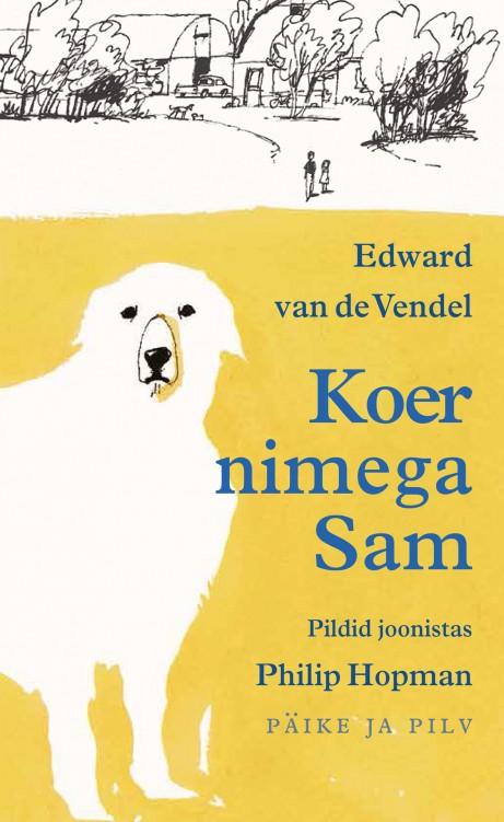 "Mai 2015. Edward van de Vendel ""Koer nimega Sam"""