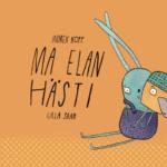 """Indrek Koff. """"Ma elan hästi"""". Härra Tee & proua Kohvi, 2016, illustreerinud Ulla Saar"""