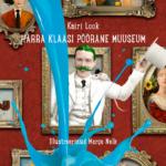 """Kairi Look. """"Härra Klaasi pöörane muuseum"""". Tallinna Keskraamatukogu, 2016, illustreerinud Marge Nelk"""