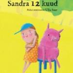 """Kadri Hinrikus. """"Sandra 12 kuud"""". Tammerraamat, 2016, illustreerinud Ulla Saar"""