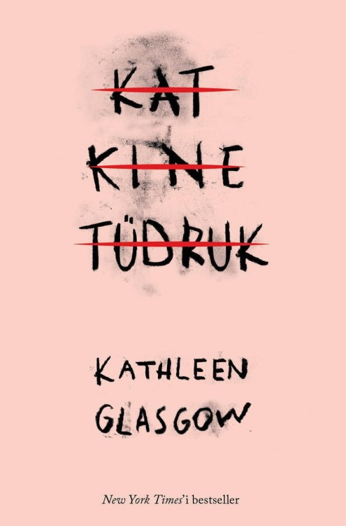 "Aprill 2017. Kathleen Glasgow ""Katkine tüdruk"